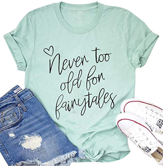 Never Too Old For Fairytales Tee